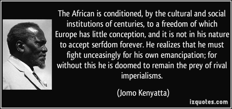 quote-the-african-is-conditioned-by-the-cultural-and-social-institutions-of-centuries-to-a-freedom-of-jomo-kenyatta-307399